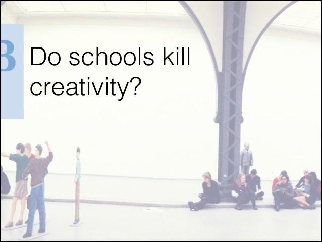 Do schools killcreativity?