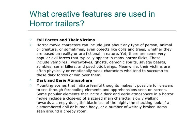 What creative features are used inHorror trailers?   Evil Forces and Their Victims   Horror movie characters can include...