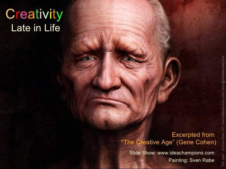 "C r e a t i v i t y   Late in Life Excerpted from  "" The Creative Age"" (Gene Cohen) Slide Show: www.ideachampions.com Pain..."