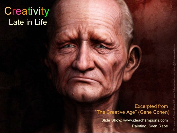 "C r e a t i v i t y   Late in Life Excerpted from  "" The Creative Age"" (Gene Cohen) Slide Show: www.ideachampions.com Pain..."