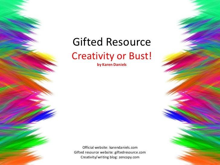 Gifted ResourceCreativity or Bust!             by Karen Daniels     Official website: karendaniels.comGifted resource webs...