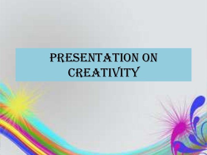 PRESENTATION ON  CREATIVITY