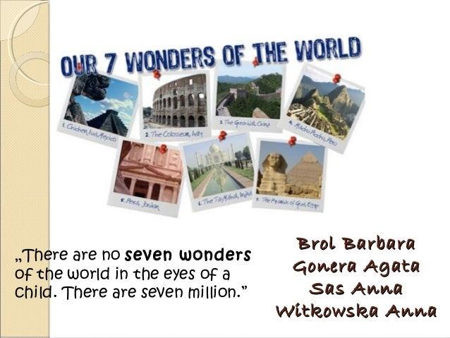"Brol BarbaraBrol Barbara Gonera AgataGonera Agata Sas AnnaSas Anna Witkowska AnnaWitkowska Anna ""There are no seven wonder..."