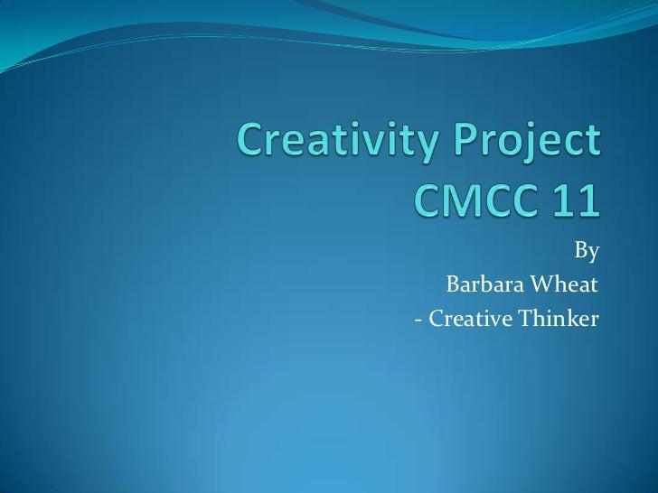 By   Barbara Wheat- Creative Thinker