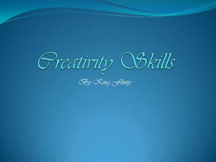 Creativity Skills<br />By King Flinty<br />