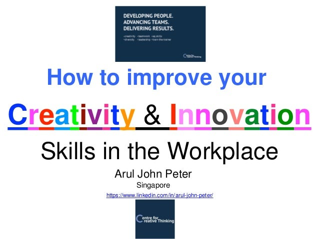 Creativity & Innovation How to improve your Skills in the Workplace Arul John Peter Singapore https://www.linkedin.com/in/...