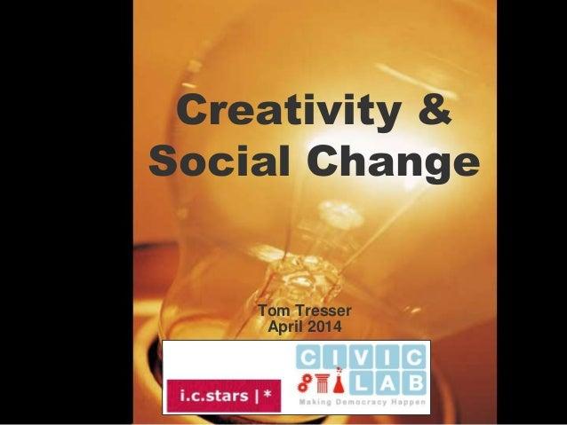 Creativity & Social Change Tom Tresser April 2014