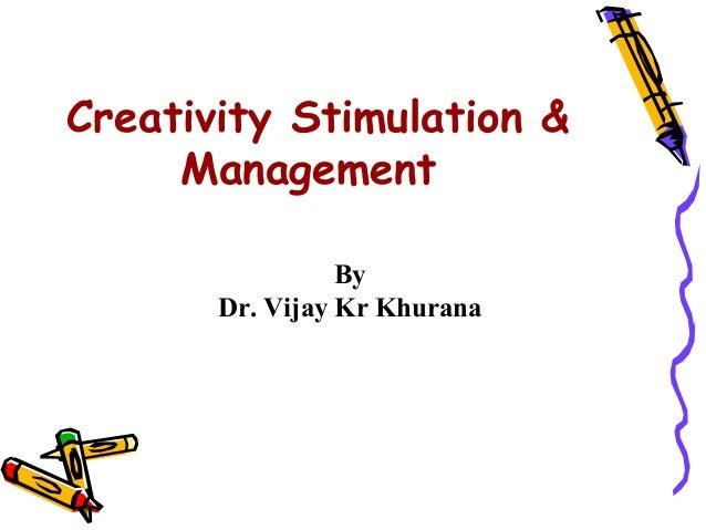 Creativity Stimulation &     Management                 By       Dr. Vijay Kr Khurana