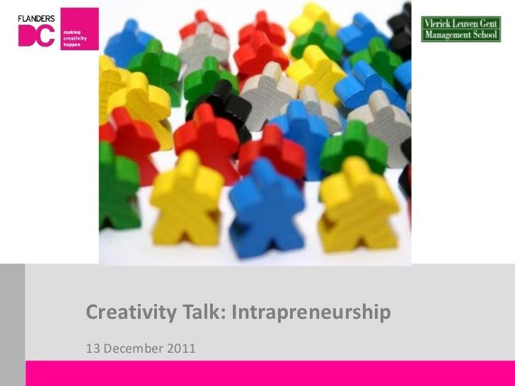 Creativity Talk: Intrapreneurship                       13 December 2011Flanders DC Kenniscentrum