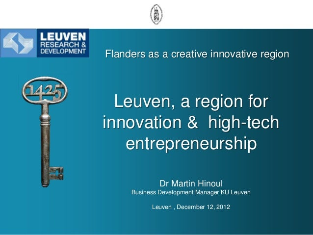 Flanders as a creative innovative region  Leuven, a region forinnovation & high-tech   entrepreneurship              Dr Ma...