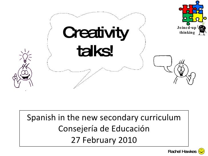Spanish in the new secondary curriculum Consejería de Educación 27 February 2010 Joined-up  thinking Creativity talks! Rac...