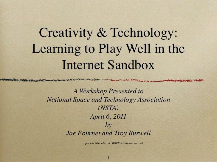 Creativity & Technology:Learning to Play Well in the     Internet Sandbox           A Workshop Presented to  National Spac...