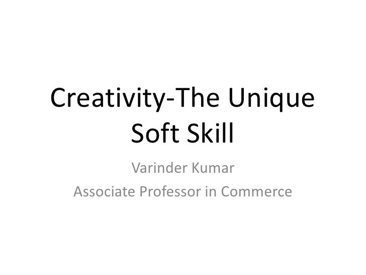 Creativity-The Unique Soft Skill<br />Varinder Kumar<br />Associate Professor in Commerce<br />