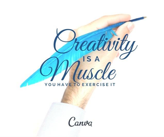 Creativity  Muscle I S A  Y O U H A V E T O E X E R C I S E I T