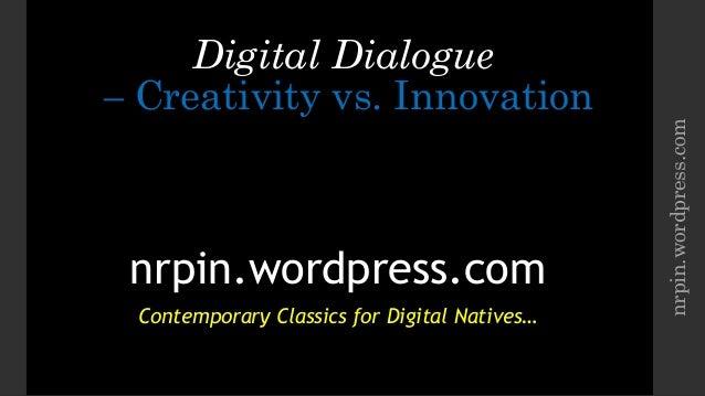 Digital Dialogue – Creativity vs.Innovation nrpin.wordpress.com Contemporary Classics for Digital Natives… nrpin.wordpres...