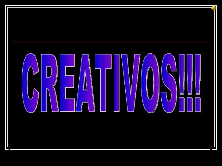 CREATIVOS!!!
