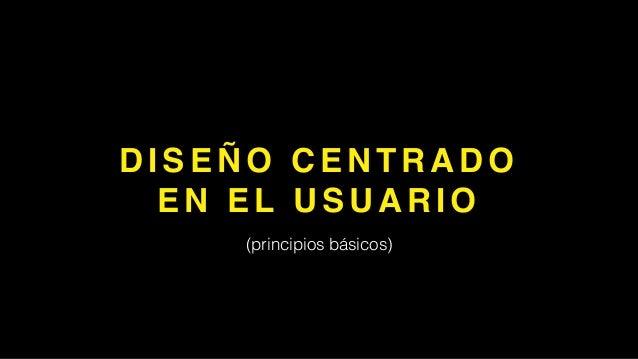 PROPRIETARY&CONFIDENTIAL.©2015TERANTBWA D I S E Ñ O C E N T R A D O E N E L U S U A R I O • La comprensión de los deseos,...