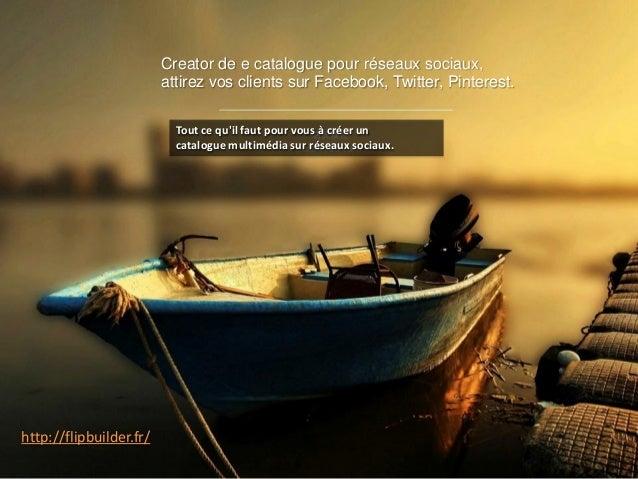 Creator de e catalogue pour réseauxsociaux, attirezvosclients surFacebook, Twitter, Pinterest.  Tout ce qu'il faut pour vo...