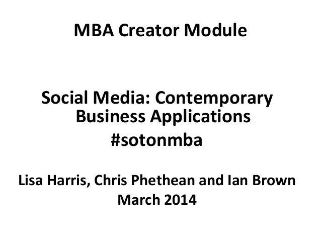 MBA Creator Module Social Media: Contemporary Business Applications #sotonmba Lisa Harris, Chris Phethean and Ian Brown Ma...