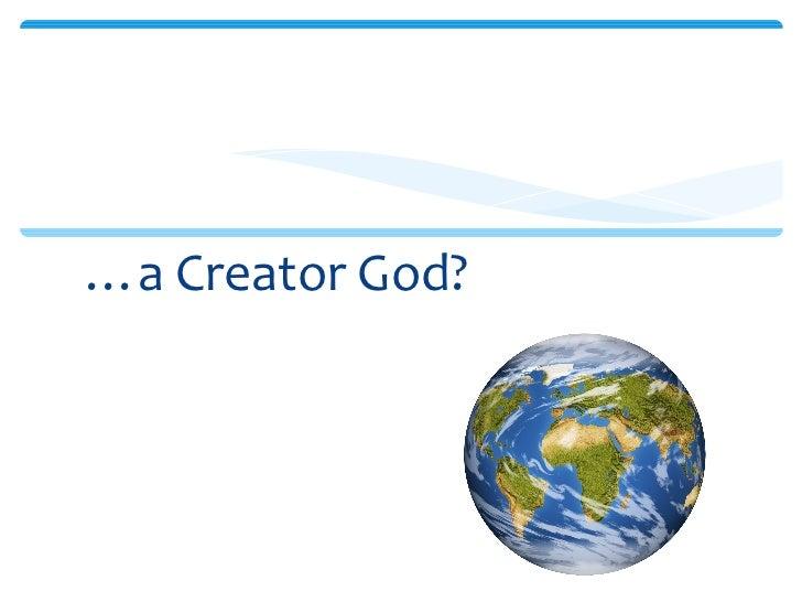 <ul><li>… a Creator God? </li></ul>What do you believe about….
