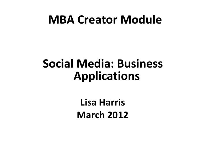 MBA Creator ModuleSocial Media: Business      Applications      Lisa Harris      March 2012