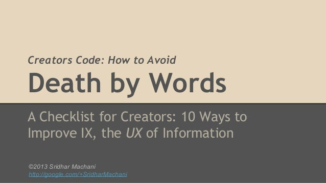 Creators Code: How to Avoid  Death by Words A Checklist for Creators: 10 Ways to Improve IX, the UX of Information ©2013 S...