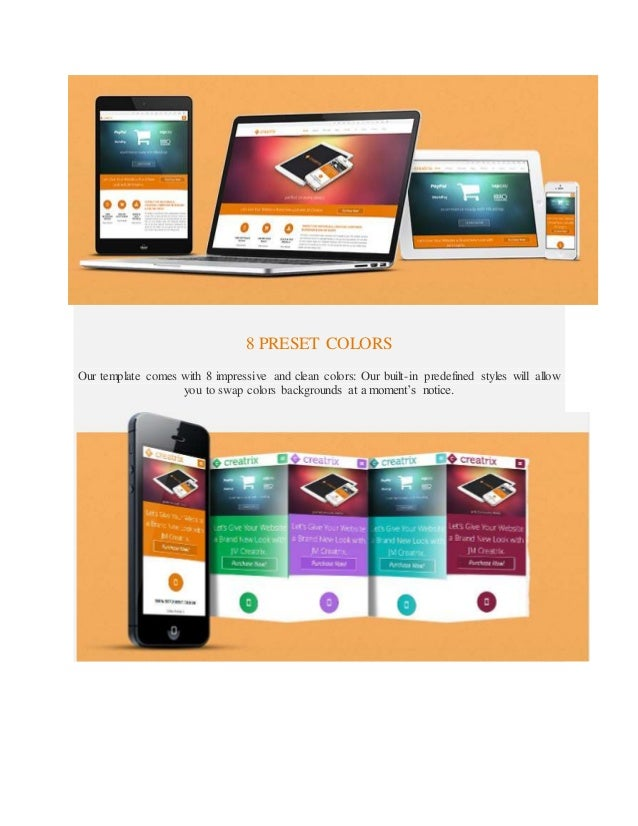 8 PRESET COLORS Our template comes with 8 impressive and clean colors: Our built-in predefined styles will allow you to sw...