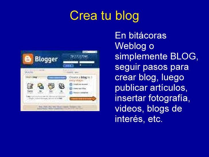 Crea tu blog En bitácoras  Weblog o simplemente BLOG, seguir pasos para crear blog, luego publicar artículos, insertar fot...