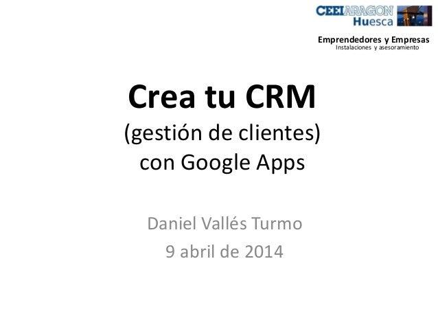 Crea tu CRM (gestión de clientes) con Google Apps Daniel Vallés Turmo 9 abril de 2014 Emprendedores y Empresas Instalacion...
