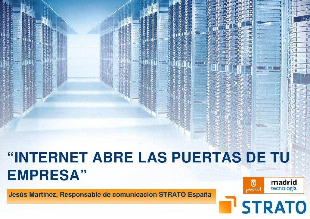 """INTERNET ABRE LAS PUERTAS DE TUEMPRESA""Jesús Martínez, Responsable de comunicación STRATO España"