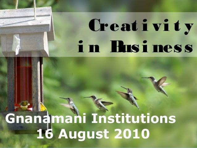 www.edventures1.com   training@edventures1.com   +91-9787-55-55-44 Creat i vi t y i n Busi ness Gnanamani Institutions 16 ...