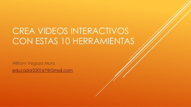 CREA VIDEOS INTERACTIVOS CON ESTAS 10 HERRAMIENTAS William Vegazo Muro educador230167@Gmail.com