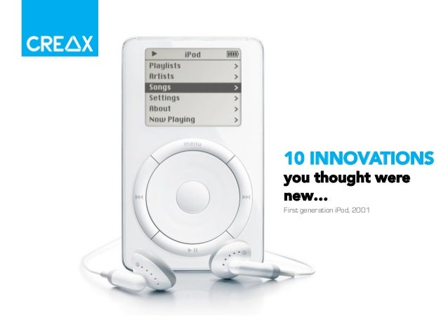 10 INNOVATIONS  you thought were  new…  First generation iPod, 2001