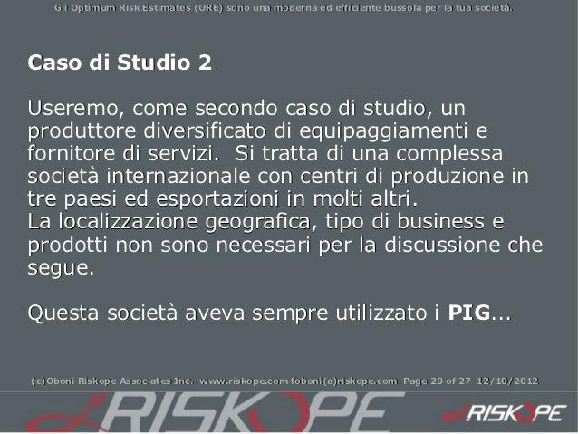 Gli Optimum Risk Estimates (ORE) sono una moderna ed efficiente bussola per la tua società.Caso di Studio 2Useremo, come s...