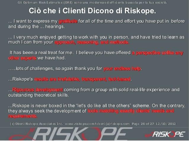 Gli Optimum Risk Estimates (ORE) sono una moderna ed efficiente bussola per la tua società.          Ciò che i Clienti Dic...