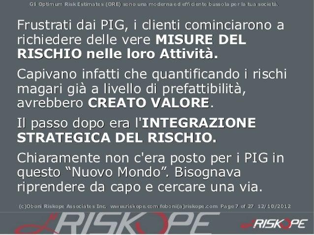 Gli Optimum Risk Estimates (ORE) sono una moderna ed efficiente bussola per la tua società.Frustrati dai PIG, i clienti co...