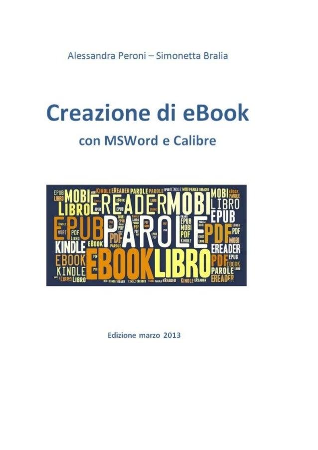 A. Peroni – S. BraliaCreazione di eBookcon MSWord e CalibreEdizione marzo 2013