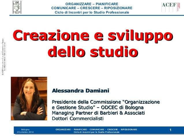 Bologna  ORGANIZZARE – PIANIFICARE – COMUNICARE – CRESCERE – RIPOSIZIONARE  1  20 ottobre 2014 Ciclo di incontri per lo St...