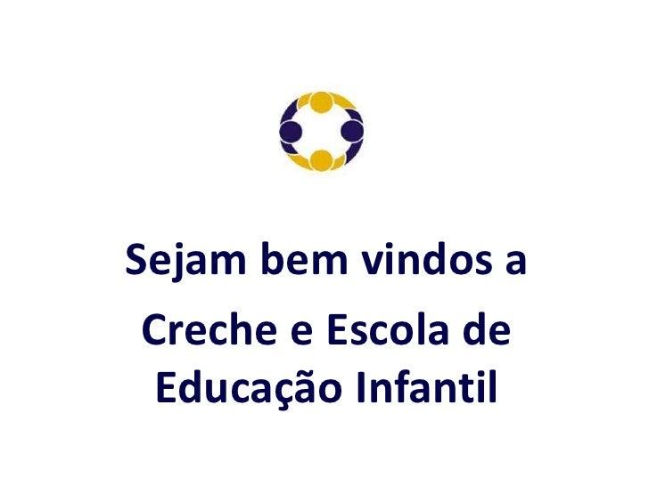 Sejam bem vindos a<br />Creche e Escola de Educação Infantil<br />