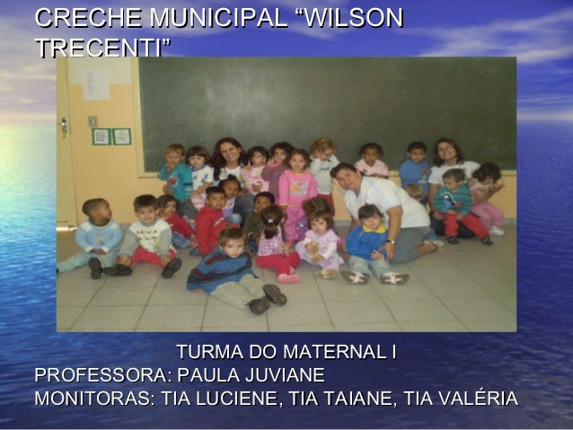 "CRECHE MUNICIPAL ""WILSONCRECHE MUNICIPAL ""WILSON TRECENTI""TRECENTI"" TURMA DO MATERNAL ITURMA DO MATERNAL I PROFESSORA: PAU..."