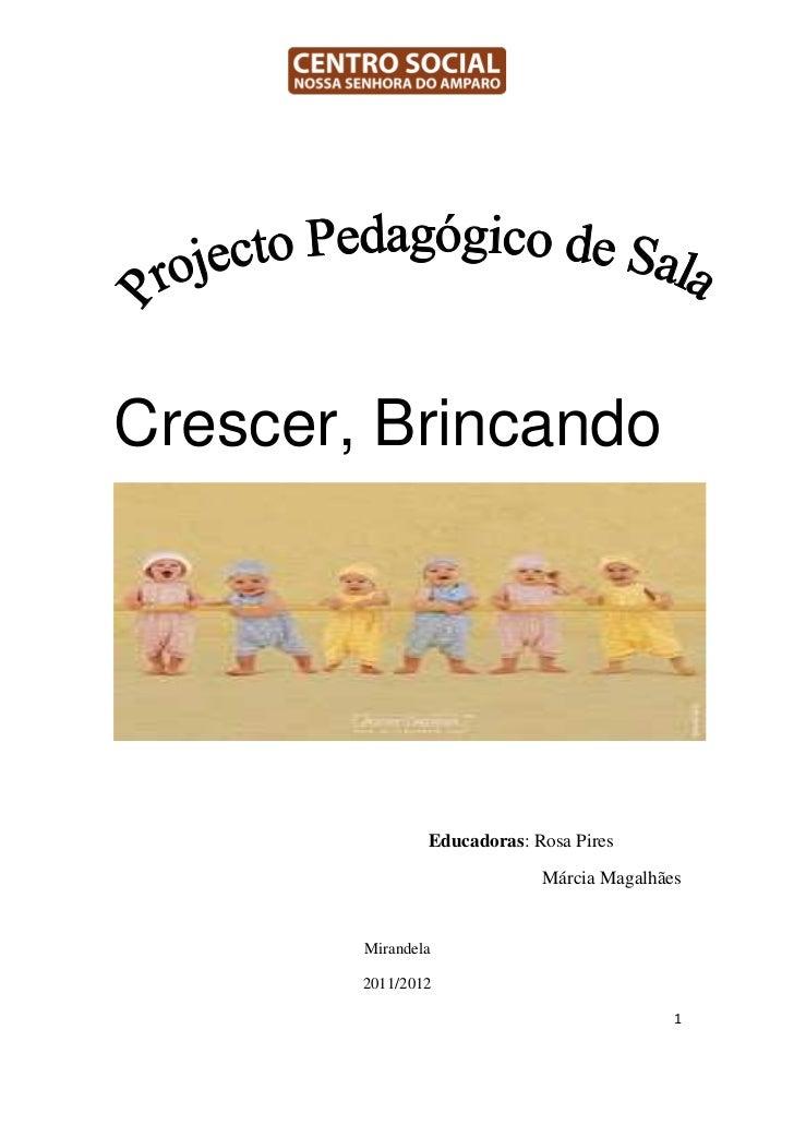 Crescer, Brincando                Educadoras: Rosa Pires                             Márcia Magalhães        Mirandela    ...