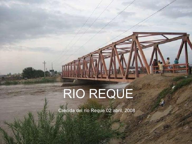 RIO REQUE Crecida del río Reque 02 abril, 2008