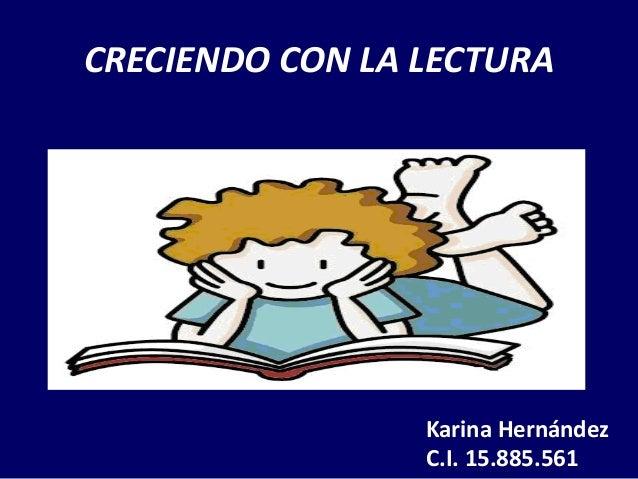 CRECIENDO CON LA LECTURAKarina HernándezC.I. 15.885.561