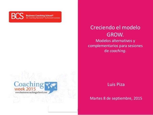 www.businesscoachingschool.com Creciendo el modelo GROW. Modelos alternativos y complementarios para sesiones de coaching....