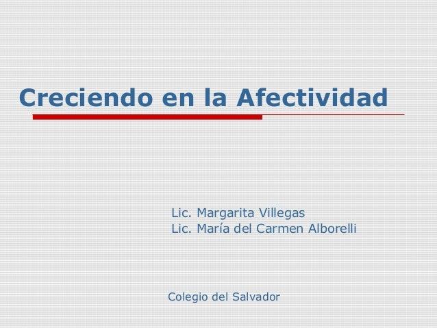 Creciendo en la Afectividad  Lic. Margarita Villegas  Lic. María del Carmen Alborelli  Colegio del Salvador