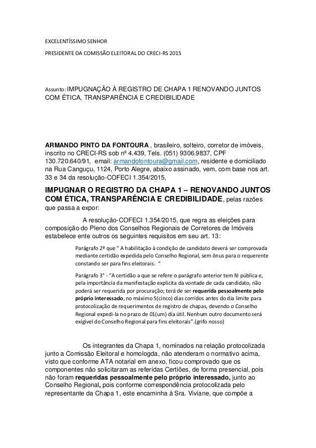 EXCELENTÍSSIMO SENHOR PRESIDENTE DA COMISSÃO ELEITORAL DO CRECI-RS 2015 Assunto: IMPUGNAÇÃO À REGISTRO DE CHAPA 1 RENOVAND...