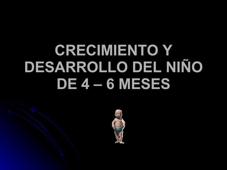 CRECIMIENTO Y DESARROLLO DEL NIÑO DE 4 – 6 MESES