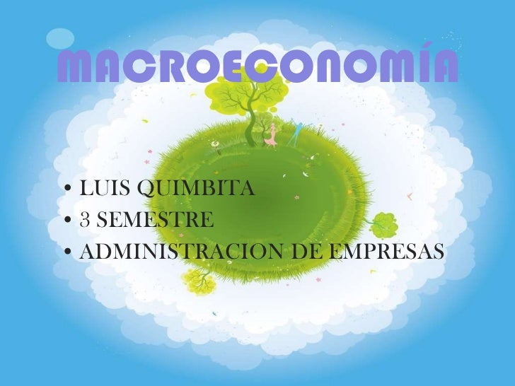 MACROECONOMÍA <ul><li>LUIS QUIMBITA </li></ul><ul><li>3 SEMESTRE  </li></ul><ul><li>ADMINISTRACION DE EMPRESAS </li></ul>