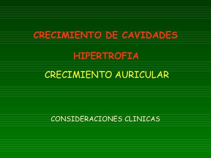 CONSIDERACIONES CLINICAS CRECIMIENTO DE CAVIDADES    HIPERTROFIA     CRECIMIENTO AURICULAR