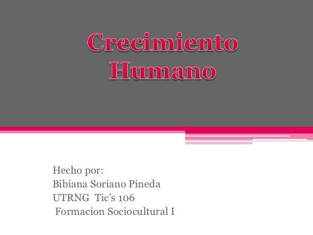 Hecho por:Bibiana Soriano PinedaUTRNG Tic's 106Formacion Sociocultural I